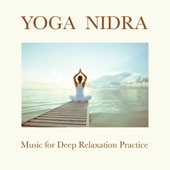 Yoga Nidra - Music for Deep Relaxation Practice, Introduction to the Extreme Relaxation Consciousness