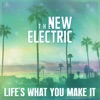 Life's What You Make It - The New Electric