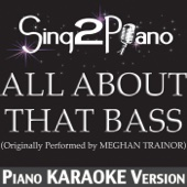All About That Bass (Originally Performed By Meghan Trainor) [Piano Karaoke Version] - Sing2Piano