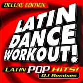 Latin Dance Workout! Latin Pop Hits! DJ Remixed (Deluxe Edition)