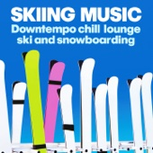 Skiing Music (Downtempo, Chill, Lounge Ski and Snowboarding)