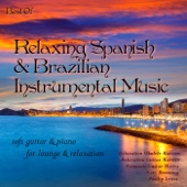 Best of Relaxing Spanish & Brazilian Instrumental Music: Soft Guitar & Piano for Lounge & Relaxation