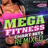 Mega Fitness Chart Hits Remixed 2015 - Perfect Club Anthems - Remixed for Partying, Keep Fit & Fitness Workout (120bpm - 160bpm)
