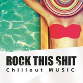 Rock This Shit - Chillout Music