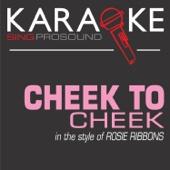 Cheek to Cheek (In the Style of Rosie Ribbons) [Karaoke Instrumental Version]