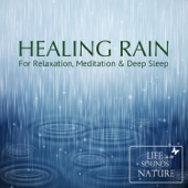 Healing Rain - For Relaxation, Meditation and Deep Sleep
