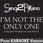I'm Not the Only One (Originally Performed By Sam Smith) [Piano Karaoke Version]