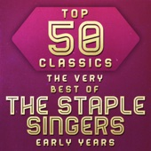Top 50 Classics - The Very Best of the Staple Singers Early Years - The Staple Singers