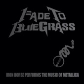 Fade To Bluegrass: Iron Horse Performs the Music of Metallica (feat. Iron Horse)