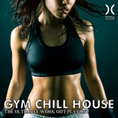 Gym Chill House - The Ultimate Work Out Playlist