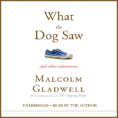 What the Dog Saw: And Other Adventures (Unabridged) - Malcolm Gladwell Cover Art