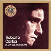 Serie de Oro: Roberto Carlos - El Dia Que Me Quieras