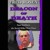 Deacon of Death: Sam Smithers, The Serial Killer Next Door (Unabridged) - Fred Rosen