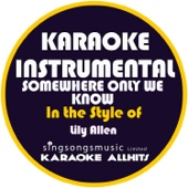 [Download] Somewhere Only We Know (In the Style of Lily Allen) [Karaoke Instrumental Version] MP3