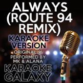 Always (Route 94 Remix) [Karaoke Instrumental Version] [Originally Performed By MK & Alana]