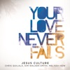 Your Love Never Fails (Live), Jesus Culture