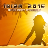 Ibiza 2015 Bikini Body Workout Music – 2015 Top Workout Songs for Sexy Body, Running & Jogging, Dance Fitness, Cardio & Personal Training