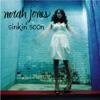 Sinkin' Soon - Single, Norah Jones