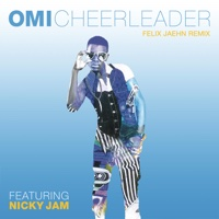 Cheerleader (feat. Nicky Jam) [Felix Jaehn Remix] - Omi