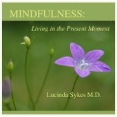 Mindfulness in Everyday Life - Lucinda Sykes M.D.