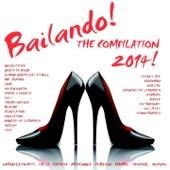 Bailando! The Compilation 2014 - 50 Latin Dance Hits (Urban Latin Hits, Salsa, Bachata, Merengue, Cubaton, Mambo, Tropical, Kuduro)