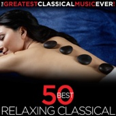 Various Artists - 50 Best Relaxing Classical - The Greatest Classical Music Ever!  artwork