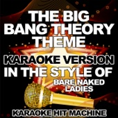 The Big Bang Theory Theme (In the Style of Bare Naked Ladies) [Karaoke Version]