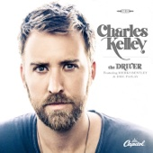 The Driver (feat. Dierks Bentley & Eric Paslay) - Charles Kelley