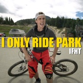 I Only Ride Park - Ifht