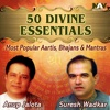 50 Divine Essentials (Most Popular Aartis, Bhajans & Mantras by Anup Jalota & Suresh Wadkar)