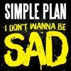 I Don't Wanna Be Sad - Single, Simple Plan