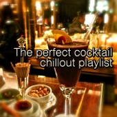 The Perfect Cocktail Chillout Playlist