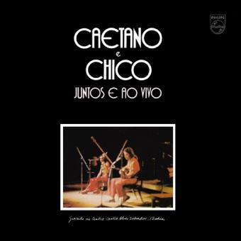 Caetano e Chico Juntos e Ao Vivo (Live 1972) – Caetano Veloso & Chico Buarque