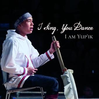 I Am Yup'ik – I Sing, You Dance