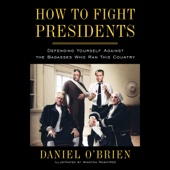 Daniel O'Brien - How to Fight Presidents: Defending Yourself Against the Badasses Who Ran This Country (Unabridged)  artwork