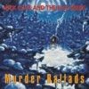 Murder Ballads (Remastered), Nick Cave & The Bad Seeds