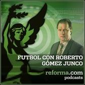 reforma.com - Futbol en voz de Roberto Gómez Junco