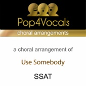 Use Somebody (SSAT & Choral Arrangement) [In the Style of Kings of Leon]