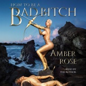How to Be a Bad Bitch (Unabridged) - Amber Rose