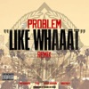 Like Whaaat (Remix) [feat. Wiz Khalifa, Tyga, Chris Brown & Master P] - Single, Problem