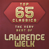 Top 65 Classics - The Very Best of Lawrence Welk