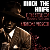 Mack the Knife (In the Style of Robbie Williams) [Karaoke Version]