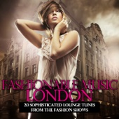 Fashionable Music London - 20 Sophisticated Lounge Tunes from the Fashion Shows