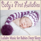Baby's First Lullabies: Lullaby Music for Babies Deep Sleep
