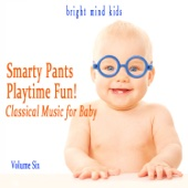 Smarty Pants Playtime Fun: Classical Music for Baby (Bright Mind Kids), Vol. 6