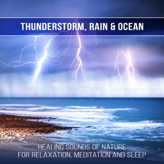 Thunderstorm, Rain & Ocean: Healing Sounds of Nature for Relaxation, Meditation and Sleep, Keep Calm and Anxiety Free, Music for Study – Sound of Nature Library & Relaxing Music Pro Effects Unlimited