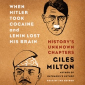 Giles Milton - When Hitler Took Cocaine and Lenin Lost His Brain: History's Unknown Chapters (Unabridged)  artwork