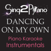 Dancing on My Own (Lower Key of B) [In the Style of Calum Scott] [Piano Karaoke Version] - Sing2Piano