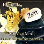 111 Tracks: Zen Yoga Music & Asian Meditation for the Senses, Calming and Soothing Music to Breathe, Relax and Be Inspired