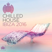 Various Artists - Chilled House Ibiza 2016 - Ministry of Sound artwork